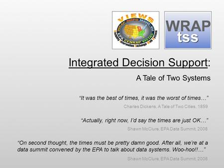 "Integrated Decision Support: A Tale of Two Systems ""It was the best of times, it was the worst of times…"" Charles Dickens, A Tale of Two Cities, 1859 ""Actually,"