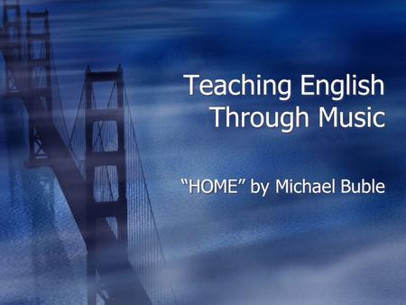 "Teaching English Through Music ""HOME"" by Michael Buble."
