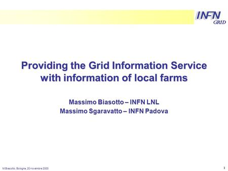 LNL M.Biasotto, Bologna, 20 novembre 2000 1 Providing the Grid Information Service with information of local farms Massimo Biasotto – INFN LNL Massimo.