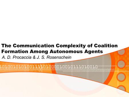 The Communication Complexity of Coalition Formation Among Autonomous Agents A. D. Procaccia & J. S. Rosenschein.