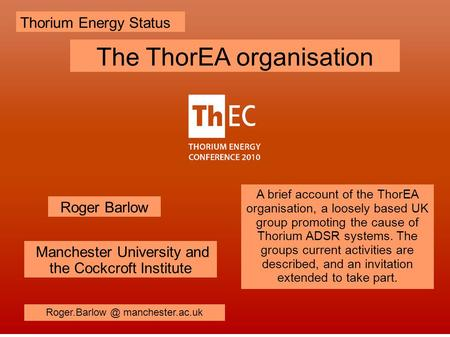 A brief account of the ThorEA organisation, a loosely based UK group promoting the cause of Thorium ADSR systems. The groups current activities are described,