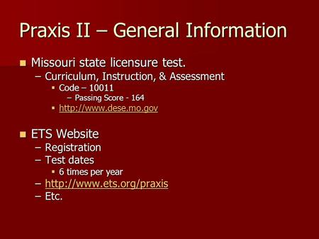 Praxis II – General Information Missouri state licensure test. Missouri state licensure test. –Curriculum, Instruction, & Assessment  Code – 10011 –Passing.