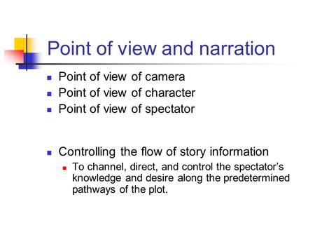 Point of view and narration Point of view of camera Point of view of character Point of view of spectator Controlling the flow of story information To.