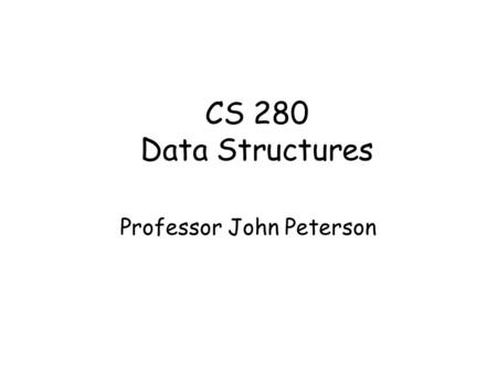 "CS 280 Data Structures Professor John Peterson. Project ""Tree 1"" Questions? Let's look at my test cases."