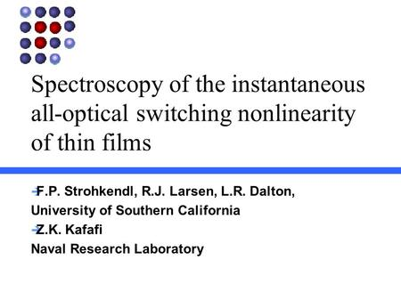 Spectroscopy of the instantaneous all-optical switching nonlinearity of thin films  F.P. Strohkendl, R.J. Larsen, L.R. Dalton, University of Southern.
