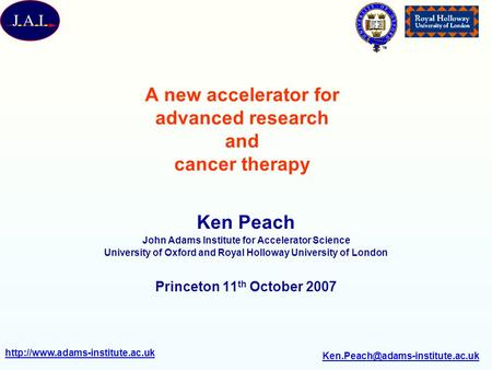A new accelerator for advanced research and cancer therapy Ken Peach John Adams Institute.