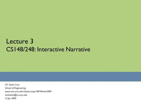 Lecture 3 CS148/248: Interactive Narrative UC Santa Cruz School of Engineering  12 Jan.