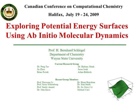 Exploring Potential Energy Surfaces Using Ab Initio Molecular Dynamics Prof. H. Bernhard Schlegel Department of Chemistry Wayne State University Current.