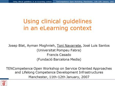 Using clinical guidelines in an eLearning contextTenCompetence Open Workshop, Manchester, 11th-12th January 2007 Using clinical guidelines in an eLearning.