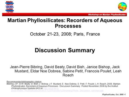 Workshop on Martian Phyllosilicates Phyllosilicates, Oct. 2008 -1 Martian Phyllosilicates: Recorders of Aqueous Processes October 21-23, 2008; Paris, France.