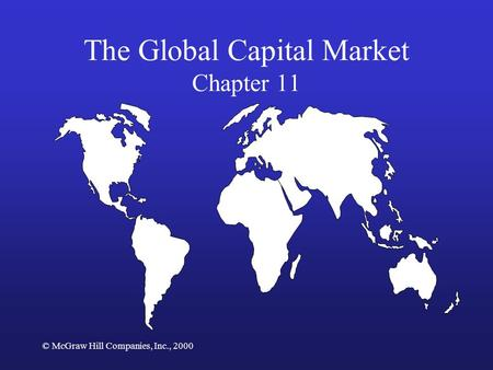 © McGraw Hill Companies, Inc., 2000 The Global Capital Market Chapter 11.