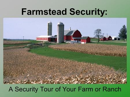 A Security Tour of Your Farm or Ranch Farmstead Security: