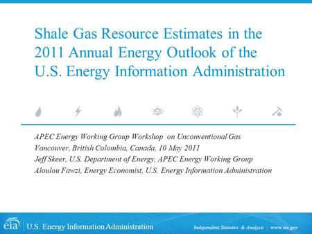 Www.eia.gov U.S. Energy Information Administration Independent Statistics & Analysis APEC Energy Working Group Workshop on Unconventional Gas Vancouver,