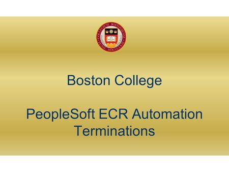 Boston College PeopleSoft ECR Automation Terminations.