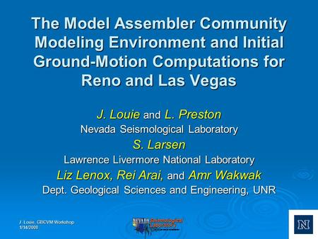 J. Louie, GBCVM Workshop 1/14/2008 The Model Assembler Community Modeling Environment and Initial Ground-Motion Computations for Reno and Las Vegas J.