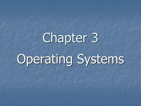 Chapter 3 Operating Systems. Chapter 3 Operating Systems 3.1 The Evolution of Operating Systems 3.1 The Evolution of Operating Systems 3.2 Operating System.