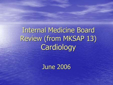 Internal Medicine Board Review (from MKSAP 13) Cardiology