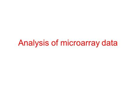 Analysis of microarray data. Gene expression database – a conceptual view Samples Genes Gene expression levels Sample annotations Gene annotations Gene.