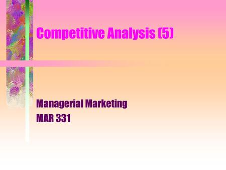 Competitive Analysis (5) Managerial Marketing MAR 331.