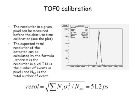 TOF0 calibration The resolution in a given pixel can be measured before the absolute time calibration (see the plot) The expected total resolution of the.