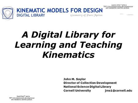 A Digital Library for Learning and Teaching Kinematics John M. Saylor Director of Collection Development National Science Digital Library Cornell