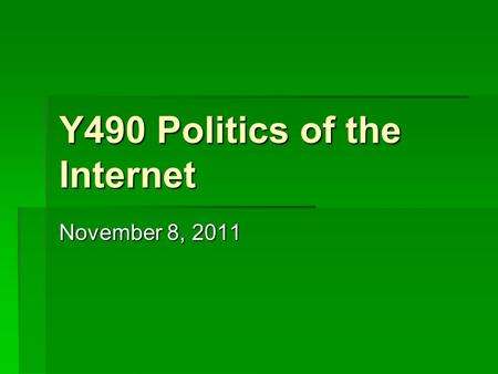 "Y490 Politics of the Internet November 8, 2011. Critical Political Economy ""Traditionally, this type of analysis focuses on how economic inequalities."