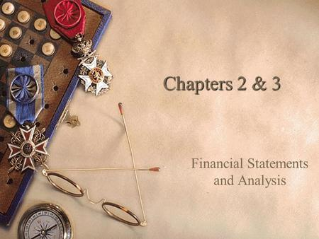 Chapters 2 & 3 Financial Statements and Analysis.