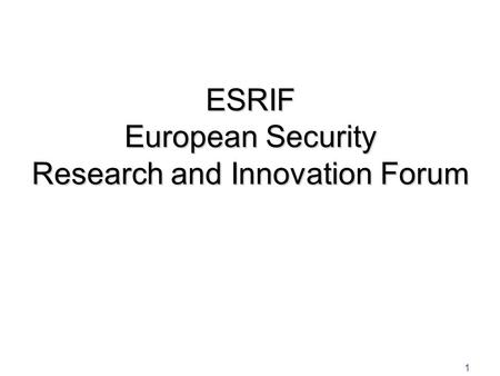 1 ESRIF European Security Research and Innovation Forum.