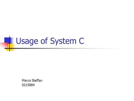 Usage of System C Marco Steffan 0215884. Overview Standard Existing Tools Companies using SystemC.
