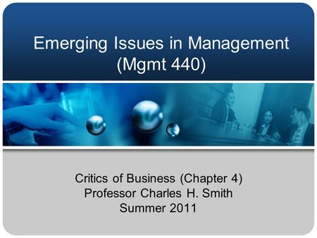 Emerging Issues in Management (Mgmt 440) Critics of Business (Chapter 4) Professor Charles H. Smith Summer 2011.