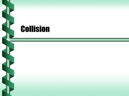 Collision. Point of Contact  When two objects collide there is a point of contact.  The moment of contact is short. Impulse due to external forces is.