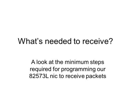 What's needed to receive? A look at the minimum steps required for programming our 82573L nic to receive packets.