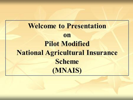 Welcome to Presentation National Agricultural Insurance Scheme