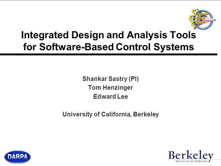Integrated Design and Analysis Tools for Software-Based Control Systems Shankar Sastry (PI) Tom Henzinger Edward Lee University of California, Berkeley.