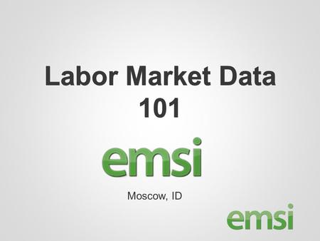 "Labor Market Data 101 Moscow, ID. Labor Market Data 101 What are we actually talking about when we say ""Labor Market Data""? Who collects it and how? What."