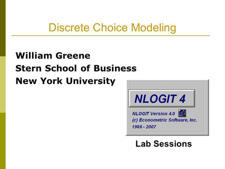 Discrete Choice Modeling William Greene Stern School of Business New York University Lab Sessions.