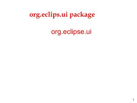 1 org.eclips.ui package org.eclipse.ui. 2 Package org.eclipse.ui Description l Application programming interfaces for interaction with any extension of.