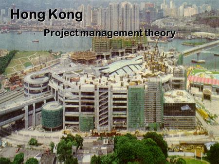 Hong Kong Project management theory Project Management What do you know about management theory?