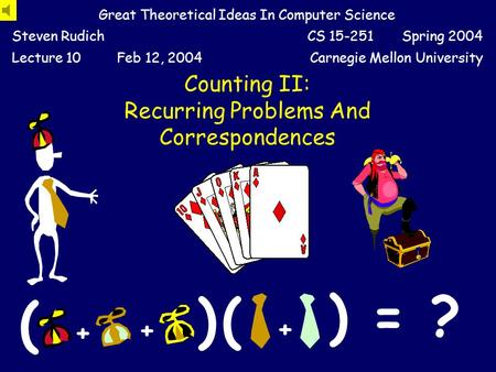 Counting II: Recurring Problems And Correspondences Great Theoretical Ideas In Computer Science Steven RudichCS 15-251 Spring 2004 Lecture 10Feb 12, 2004Carnegie.
