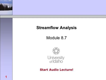 Start Audio Lecture! FOR462: Watershed Science & Management 1 Streamflow Analysis Module 8.7.