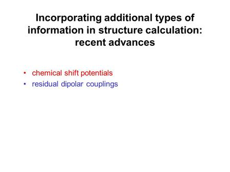 Incorporating additional types of information in structure calculation: recent advances chemical shift potentials residual dipolar couplings.