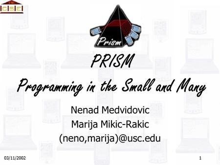 03/11/20021 PRISM Programming in the Small and Many Nenad Medvidovic Marija Mikic-Rakic