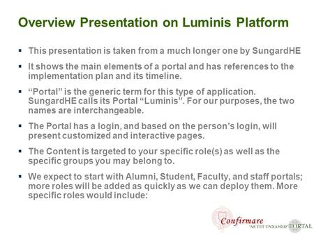 1 www.sungardsct.com Overview Presentation on Luminis Platform  This presentation is taken from a much longer one by SungardHE  It shows the main elements.