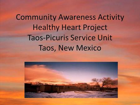Community Awareness Activity Healthy Heart Project Taos-Picuris Service Unit Taos, New Mexico.