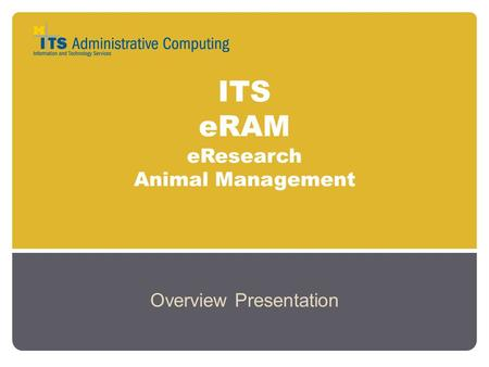 ITS eRAM eResearch Animal Management Overview Presentation.
