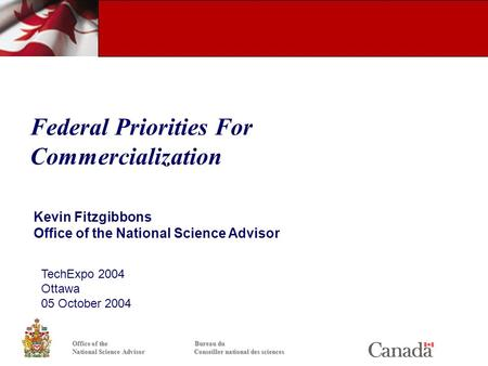 Federal Priorities For Commercialization Office of the Bureau du National Science Advisor Conseiller national des sciences Kevin Fitzgibbons Office of.