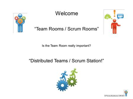 "Welcome ""Team Rooms / Scrum Rooms"" Is the Team Room really important? ""Distributed Teams / Scrum Station!"""