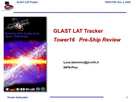 Tracker Subsystem1 GLAST LAT Project FM16 PSR, Nov. 4, 2005 GLAST LAT Tracker Tower16 Pre-Ship Review INFN-Pisa.