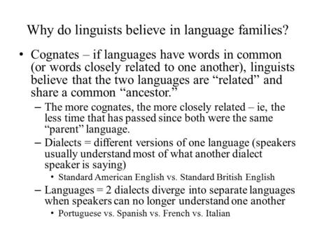 Why do linguists believe in language families? Cognates – if languages have words in common (or words closely related to one another), linguists believe.