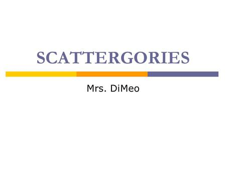 SCATTERGORIES Mrs. DiMeo. Food and Drink  Things in a food fight  Things you et or drink at lunch  Things on a hamburger  Yucky things to eat or drink.